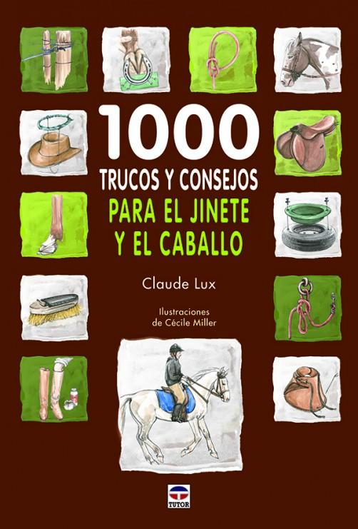 1000 trucos y consejos para el jinete y el caballo – ISBN 978-84-7902-886-2. Ediciones Tutor