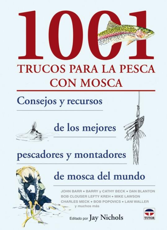 1001 trucos para la pesca con mosca – ISBN 978-84-7902-802-2. Ediciones Tutor