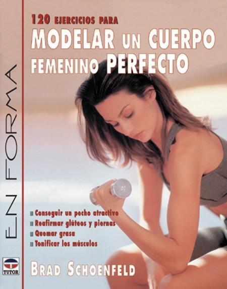 120 ejercicios para modelar un cuerpo femenino perfecto – ISBN 978-84-7902-436-9. Ediciones Tutor
