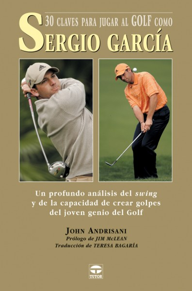 30 claves para jugar al golf como Sergio García – ISBN 978-84-7902-516-8. Ediciones Tutor