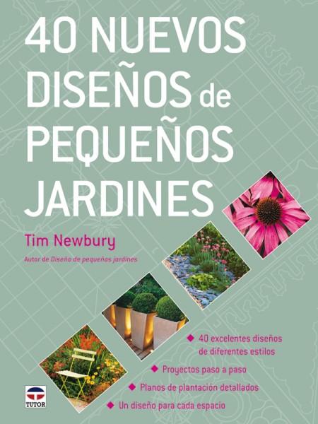 40 nuevos diseños de pequeños jardines – ISBN 978-84-7902-752-0. Ediciones Tutor