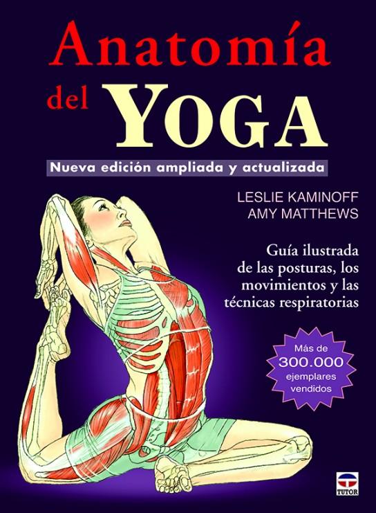 Anatomía del yoga. Nueva edición ampliada y actualizada – ISBN 978-84-7902-934-0. Ediciones Tutor