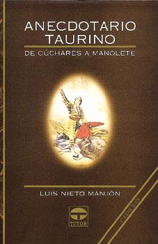 Anecdotario taurino i. de Cuchares a Manolete – ISBN 978-84-7902-223-5. Ediciones Tutor