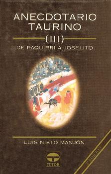 Anecdotario taurino iii. De Paquirri a Joselito – ISBN 978-84-7902-165-8. Ediciones Tutor