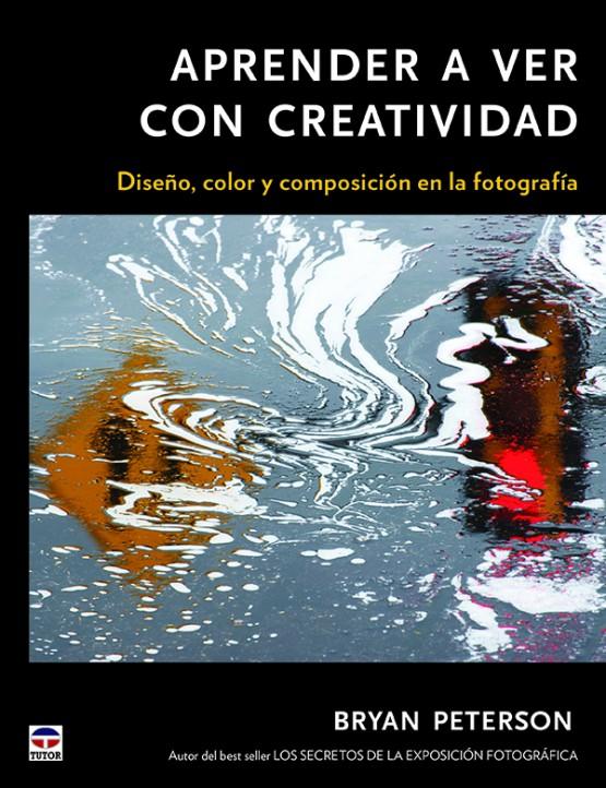 1-Aprender-a-ver-con-creatividad.-Diseño,-color-y-composición-de-la-fotografía-978-84-7902-913-5