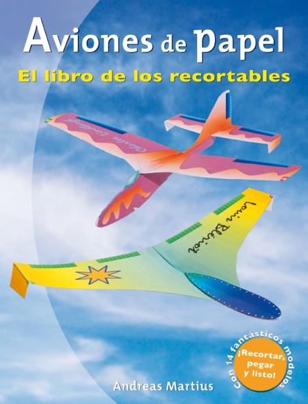 Aviones de papel. el libro de los recortables – ISBN 978-84-7902-796-4. Ediciones Tutor