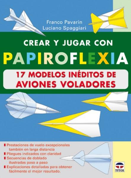 Crear y jugar con papiroflexia. 17 modelos inéditos de aviones voladores – ISBN 978-84-7902-448-2. Ediciones Tutor