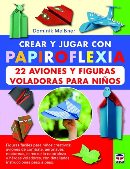 Crear y jugar con papiroflexia. 22 aviones y figuras voladoras para niños – ISBN 978-84-7902-962-3. Ediciones Tutor
