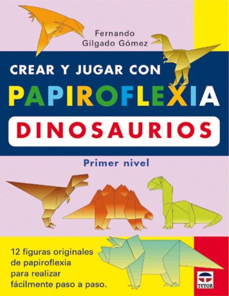 Crear y jugar con papiroflexia. Dinosaurios. Primer nivel – ISBN 978-84-7902-420-8. Ediciones Tutor