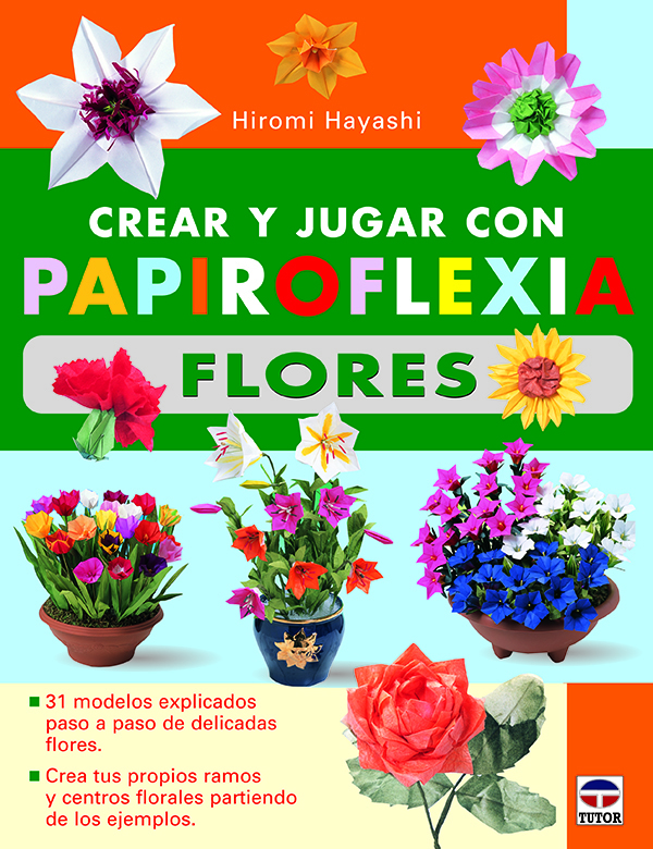 Crear Y Jugar Con Papiroflexia Flores Ediciones Tutor