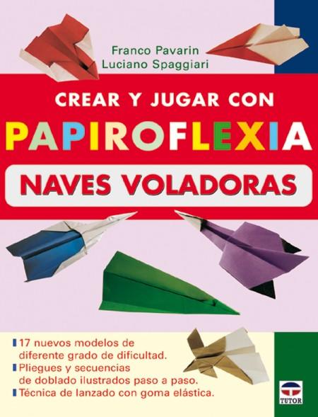 Crear y jugar con papiroflexia. naves voladoras – ISBN 978-84-7902-619-6. Ediciones Tutor