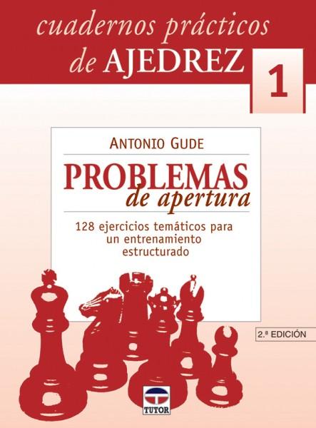 Cuadernos prácticos de ajedrez 1. Problemas de apertura – ISBN 978-84-7902-455-0. Ediciones Tutor