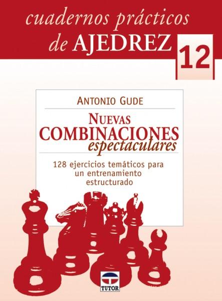 Cuadernos prácticos de ajedrez 12. Nuevas combinaciones espectaculares – ISBN 978-84-7902-837-4. Ediciones Tutor