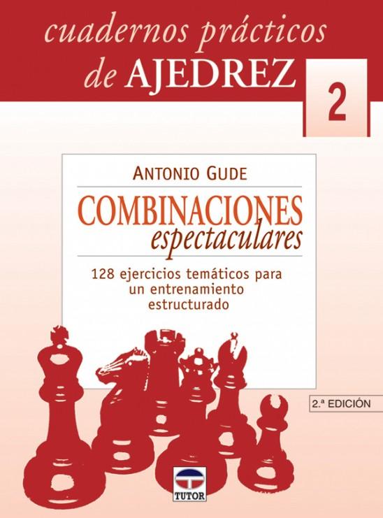Cuadernos prácticos de ajedrez 2. Combinaciones espectaculares – ISBN 978-84-7902-458-1. Ediciones Tutor