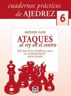Cuadernos prácticos de ajedrez 6. Ataques al rey en el centro. 128 ejercicios temáticos para un entrenamiento estructurado – ISBN 978-84-7902-664-6. Ediciones Tutor