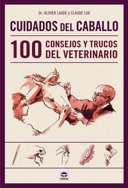 Cuidados del caballo. 100 consejos y trucos del veterinario – ISBN 978-84-7902-990-6. Ediciones Tutor