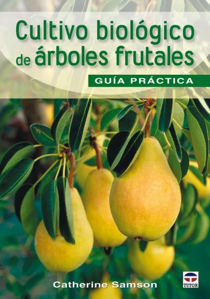 Cultivo biológico de árboles frutales. Guía de campo – ISBN 978-84-7902-819-0. Ediciones Tutor