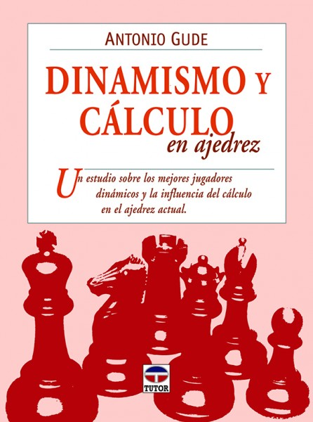 Dinamismo y cálculo en ajedrez – ISBN 978-84-7902-882-4. Ediciones Tutor