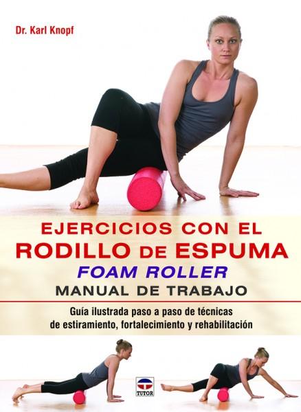 Ejercicios con el rodillo de espuma foam roller. Manual de trabajo – ISBN 978-84-7902-985-2. Ediciones Tutor