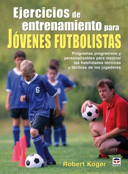 Ejercicios de entrenamiento para jóvenes futbolistas – ISBN 978-84-7902-739-1. Ediciones Tutor
