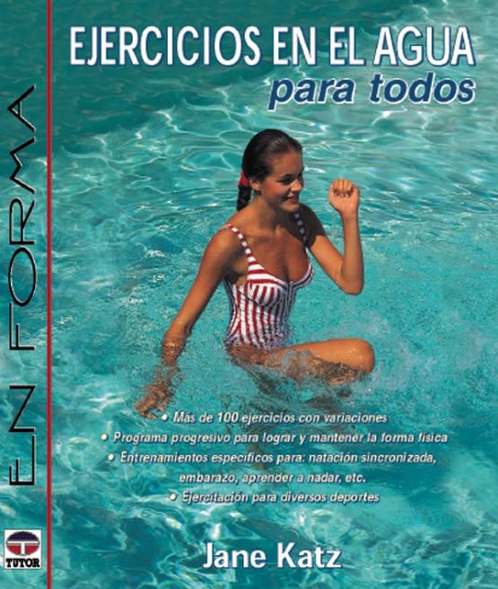 Ejercicios en el agua para todos – ISBN 978-84-7902-255-6. Ediciones Tutor