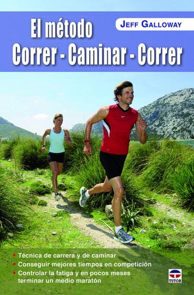 El método correr - caminar – correr – ISBN 978-84-7902-993-7. Ediciones Tutor
