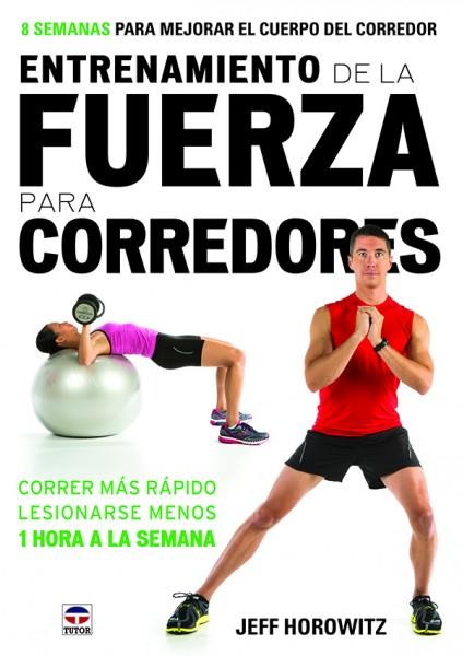 Entrenamiento de la fuerza para corredores – ISBN 978-84-7902-977-7. Ediciones Tutor