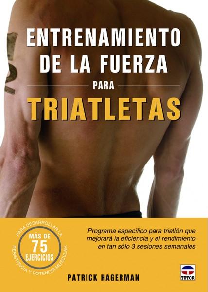 Entrenamiento de la fuerza para triatletas – ISBN 978-84-7902-899-2. Ediciones Tutor