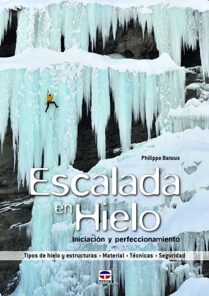 Escalada en hielo. Iniciación y perfeccionamiento – ISBN 978-84-7902-979-1. Ediciones Tutor