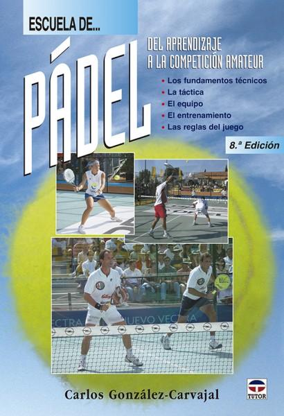 Escuela de pádel. Del aprendizaje a la competición amateur 8ª edición – ISBN 978-84-7902-532-8. Ediciones Tutor