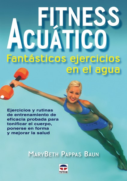 Fitness acuático. Fantásticos ejercicios en el agua – ISBN 978-84-7902-806-0. Ediciones Tutor