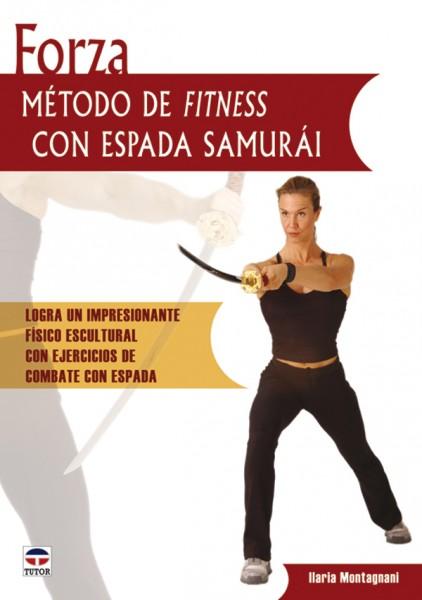 Forza. Método fitness con espada samurái – ISBN 978-84-7902-642-4. Ediciones Tutor
