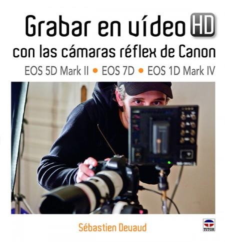 Grabar en video hd con las cámaras réflex de canon eos 5d mark ii - eos 7d - eos 1d mark iv – ISBN 978-84-7902-898-5. Ediciones Tutor
