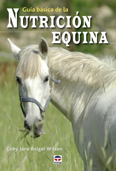 Guía básica de nutrición equina – ISBN 978-84-7902-821-3. Ediciones Tutor
