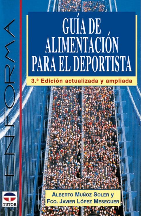 Guía de alimentación para el deportista – ISBN 978-84-7902-406-2. Ediciones Tutor