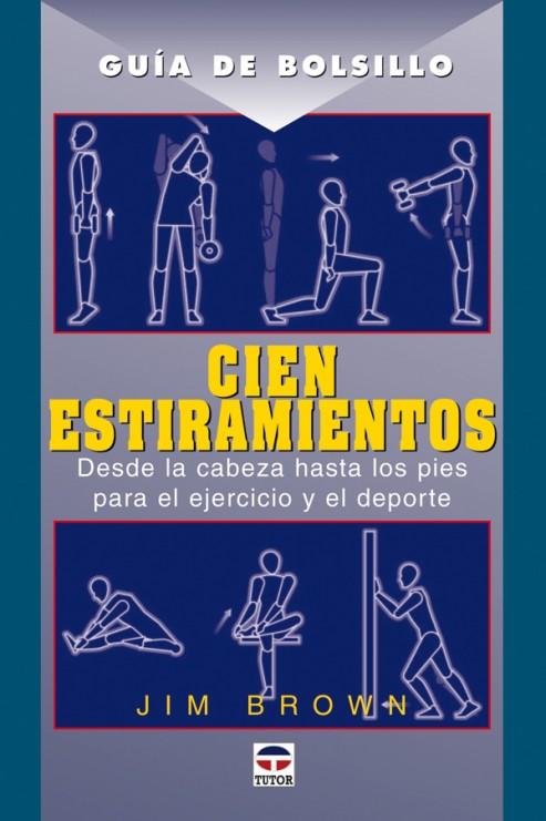 Guía de bolsillo. Cien estiramientos 5ª edición – ISBN 978-84-7902-616-5. Ediciones Tutor