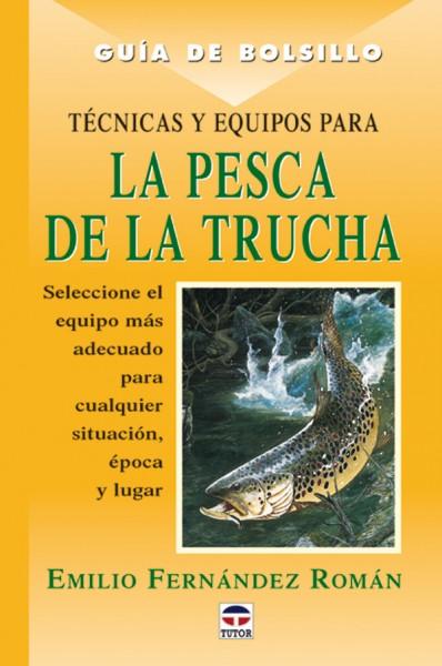 Guía de bolsillo. Técnicas y equipos para la pesca de la trucha – ISBN 978-84-7902-374-4. Ediciones Tutor
