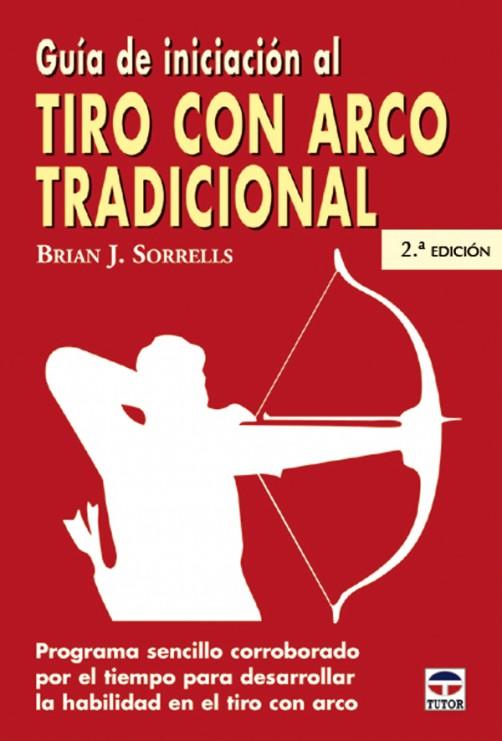 Guía de iniciación al tiro con arco tradicional – ISBN 978-84-7902-499-4. Ediciones Tutor