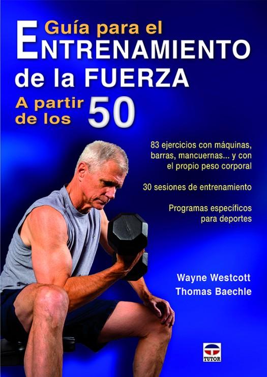 Guía para el entrenamiento de la fuerza a partir de los 50 – ISBN 978-84-16676-04-0. Ediciones Tutor