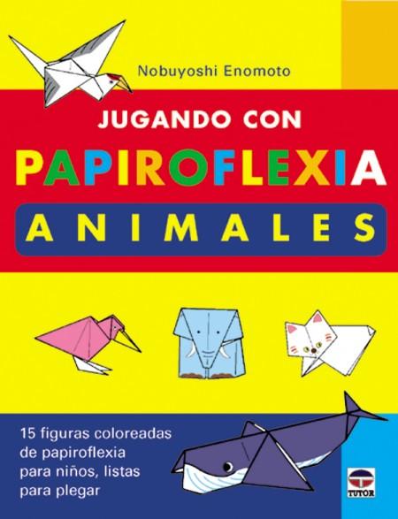 Jugando con papiroflexia. Animales – ISBN 978-84-7902-392-8. Ediciones Tutor