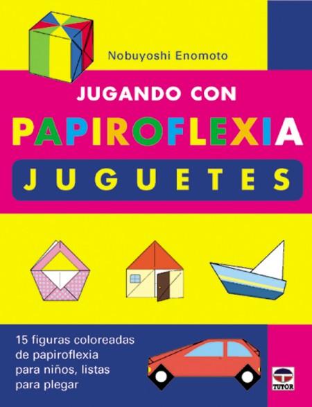 Jugando con papiroflexia. Juguetes – ISBN 978-84-7902-391-1. Ediciones Tutor