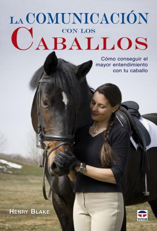 La comunicación con los caballos – ISBN 978-84-7902-723-0. Ediciones Tutor