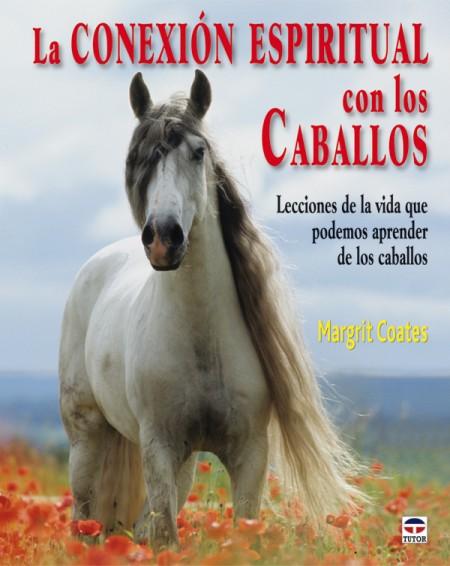 La conexión espiritual con los caballos – ISBN 978-84-7902-794-0. Ediciones Tutor