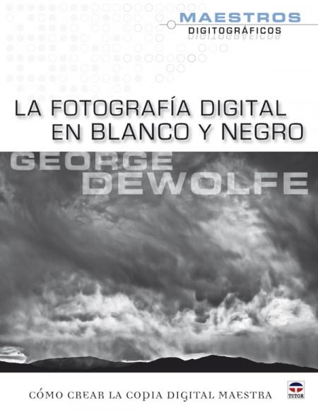 La fotografía digital en blanco y negro – ISBN 978-84-7902-826-8. Ediciones Tutor