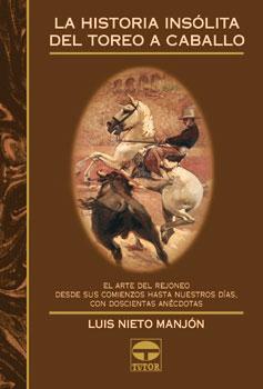 La historia insólita del toreo a caballo – ISBN 978-84-7902-315-7. Ediciones Tutor