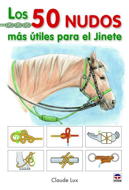 Los 50 nudos más útiles para el jinete – ISBN 978-84-7902-912-8. Ediciones Tutor