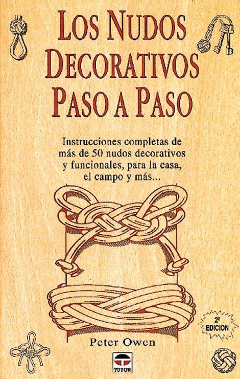Los nudos decorativos paso a paso – ISBN 978-84-7902-188-7. Ediciones Tutor