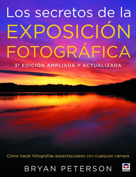 Los secretos de la exposición fotográfica – ISBN 978-84-7902-879-4. Ediciones Tutor