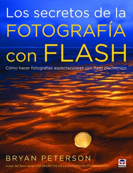 Los secretos de la fotografía con flash – ISBN 978-84-7902-907-4. Ediciones Tutor