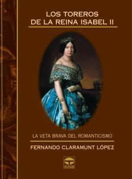 Los toreros de la reina Isabel ii – ISBN 978-84-7902-509-0. Ediciones Tutor